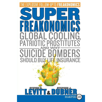 Levitt, Steven D. Superfreakonomics: Global Cooling, Patriotic Prostitutes, and Why Suicide Bombers Should Buy Life Insurance