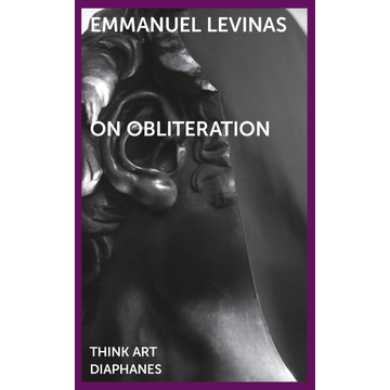 Emmanuel Levinas On Obliteration - An Interview with Françoise Armengaud Concerning the Work of Sacha Sosno