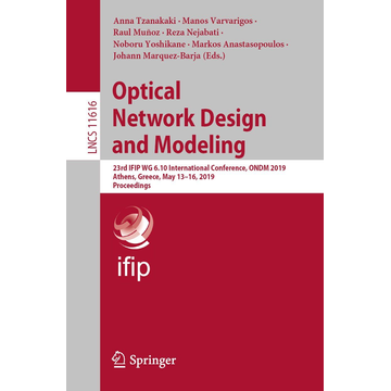 Springer International Publishing Optical Network Design and Modeling - 23rd IFIP WG 6.10 International Conference, ONDM 2019, Athens, Greece, May 13–16, 2019, Proceedings
