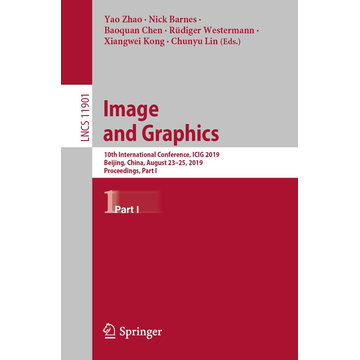 Springer International Publishing Image and Graphics - 10th International Conference, ICIG 2019, Beijing, China, August 23–25, 2019, Proceedings, Part I