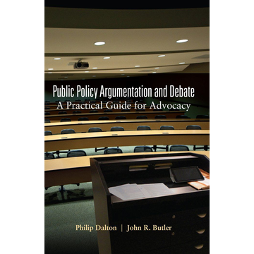 Philip Dalton Public Policy Argumentation and Debate - A Practical Guide for Advocacy