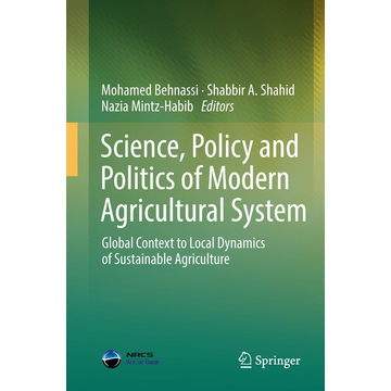 Springer Netherland Science, Policy and Politics of Modern Agricultural System - Global Context to Local Dynamics of Sustainable Agriculture