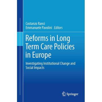 Springer US Reforms in Long-Term Care Policies in Europe - Investigating Institutional Change and Social Impacts