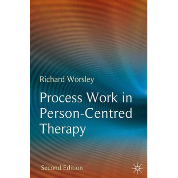 Richard Worsley Process Work in Person-Centred Therapy