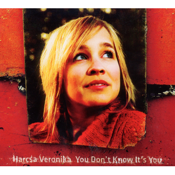 Harcsa,Veronika You don't know it's you