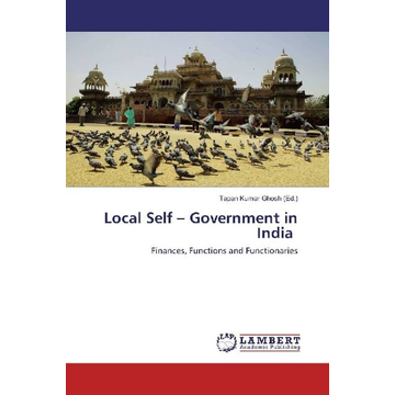 LAP Lambert Academic Publishing Local Self - Government in India - Finances, Functions and Functionaries