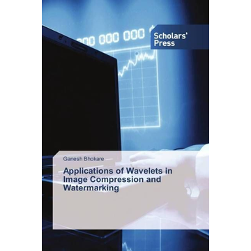 Bhokare, Ganesh Applications of Wavelets in Image Compression and Watermarking
