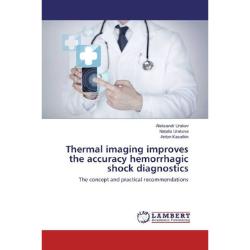 Urakov, Aleksandr Thermal imaging improves the accuracy hemorrhagic shock diagnostics - The concept and practical recommendations