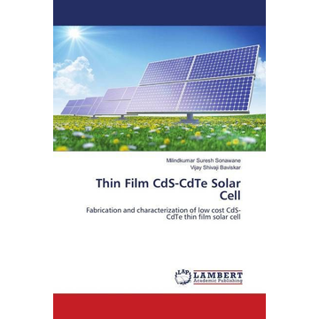 Sonawane, Milindkumar Suresh Thin Film CdS-CdTe Solar Cell - Fabrication and characterization of low cost CdS-CdTe thin film solar cell