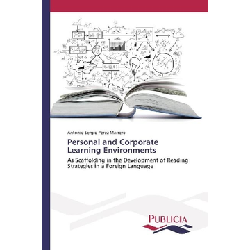 Pérez Marrero, Antonio Sergio Personal and Corporate Learning Environments - As Scaffolding in the Development of Reading Strategies in a Foreign Language
