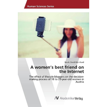Zwickl-Bernhard, Nicole A women's best friend on the Internet - The effect of lifestyle bloggers on the decision-making process of 18 to 29-year-old women in Austria