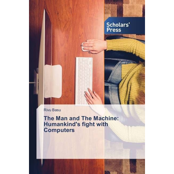 Basu, Rivu The Man and The Machine: Humankind's fight with Computers
