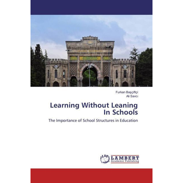 Basçiftçi, Furkan Learning Without Leaning In Schools - The Importance of School Structures in Education