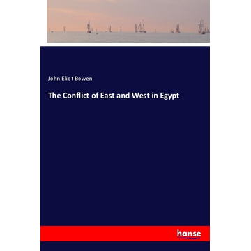 Bowen, John Eliot The Conflict of East and West in Egypt