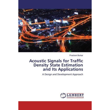 Borkar, Prashant Acoustic Signals for Traffic Density State Estimation and Its Applications - A Design and Development Approach