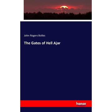 Bolles, John Rogers The Gates of Hell Ajar