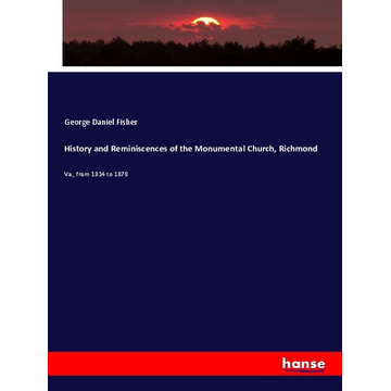 Fisher, George Daniel History and Reminiscences of the Monumental Church, Richmond