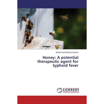 Hussain, Muhammad Barkaat Honey: A potential therapeutic agent for typhoid fever