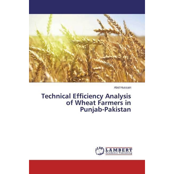 Hussain, Abid Technical Efficiency Analysis of Wheat Farmers in Punjab-Pakistan