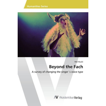Huuki, Heli Beyond the Fach - A survey of changing the singer s voice type
