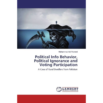 Asif Naveed, Muhammad Political Info Behavior, Political Ignorance and Voting Participation - A Case of Rural Dwellers from Pakistan