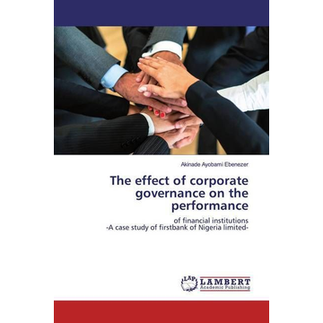 Ayobami Ebenezer, Akinade The effect of corporate governance on the performance - of financial institutions -A case study of firstbank of Nigeria limited-