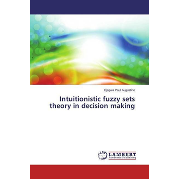 Augustine, Ejegwa Paul Intuitionistic fuzzy sets theory in decision making