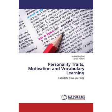 Asghari, Moloud Personality Traits, Motivation and Vocabulary Learning - Facilitate Your Learning