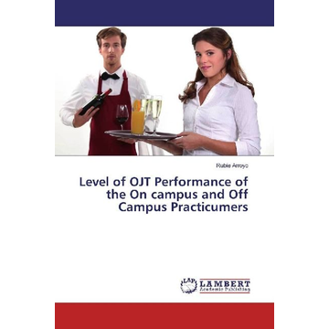 Arroyo, Rubie Level of OJT Performance of the On campus and Off Campus Practicumers