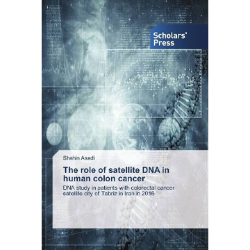 Asadi, Shahin The role of satellite DNA in human colon cancer - DNA study in patients with colorectal cancer satellite city of Tabriz in Iran in 2016