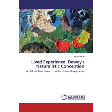 Aydin, Aysun Lived Experience: Dewey's Naturalistic Conception - A philosophical research on the notion of experience