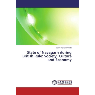 Debata, Manas Ranjan State of Nayagarh during British Rule: Society, Culture and Economy