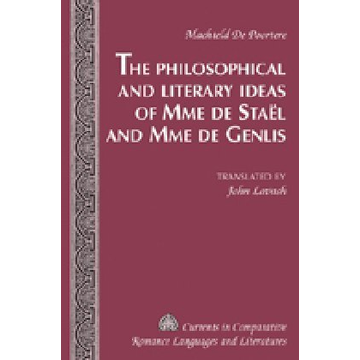 Machteld De Poortere The Philosophical and Literary Ideas of Mme de Staël and Mme de Genlis - Translated by John Lavash