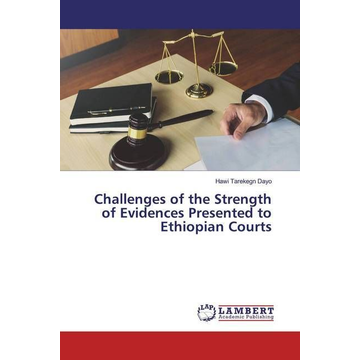 Dayo, Hawi Tarekegn Challenges of the Strength of Evidences Presented to Ethiopian Courts