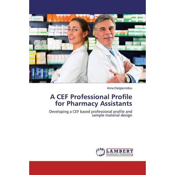 Deligiannidou, Anna A CEF Professional Profile for Pharmacy Assistants - Developing a CEF based professional profile and sample material design