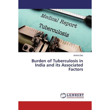 Das, Anisha Burden of Tuberculosis in India and its Associated Factors