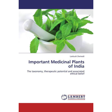 Dwivedi, Lavkush Important Medicinal Plants of India - The taxonomy, therapeutic potential and associated ethical belief