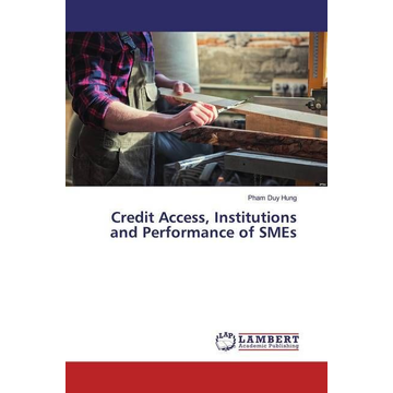 Duy Hung, Pham Credit Access, Institutions and Performance of SMEs