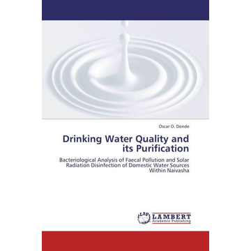 Donde, Oscar O. Drinking Water Quality and its Purification - Bacteriological Analysis of Faecal Pollution and Solar Radiation Disinfection of Domestic Water Sources Within Naivasha