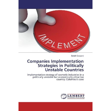 Gaspard, Sarah Companies Implementation Strategies in Politically Unstable Countries - Implementation strategy of cosmetic industries in politically unstable but economically attractive countries