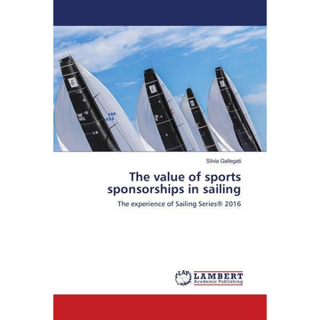 Gallegati, Silvia The value of sports sponsorships in sailing - The experience of Sailing Series® 2016