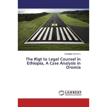 Gemechu, Desalegn The Rigt to Legal Counsel in Ethiopia, A Case Analysis in Oromia