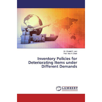 Jani, Mrudul Y. Inventory Policies for Deteriorating Items under Different Demands