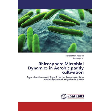 Jackson, Kavitha Mary Rhizosphere Microbial Dynamics in Aerobic paddy cultivation - Agricultural microbiology- Effect of bioinoculants in aerobic system of irrigation in paddy