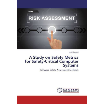 Jayasri, Kotti A Study on Safety Metrics for Safety-Critical Computer Systems - Software Safety Assessment Methods