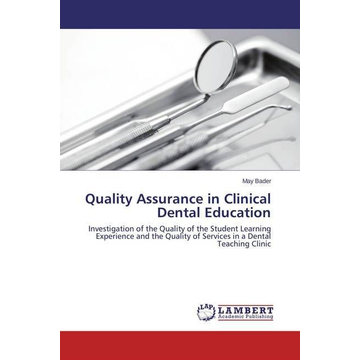 Bader, May Quality Assurance in Clinical Dental Education - Investigation of the Quality of the Student Learning Experience and the Quality of Services in a Dental Teaching Clinic