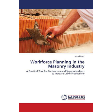 Florez, Laura Workforce Planning in the Masonry Industry - A Practical Tool for Contractors and Superintendents to Increase Labor Productivity