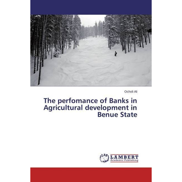 Ali, Ocholi The perfomance of Banks in Agricultural development in Benue State