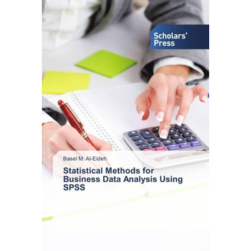 Al-Eideh, Basel M. Statistical Methods for Business Data Analysis Using SPSS