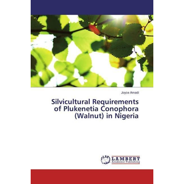 Amadi, Joyce Silvicultural Requirements of Plukenetia Conophora (Walnut) in Nigeria